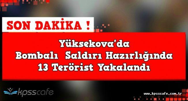 Yüksekova'da Bombalı Saldırı Hazırlığında 13 Terörist Yakalandı