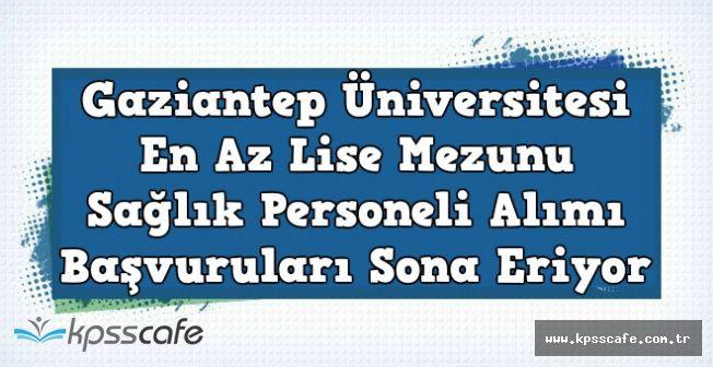 Gaziantep Üniversitesi Memur Alımı Başvuruları Sona Eriyor