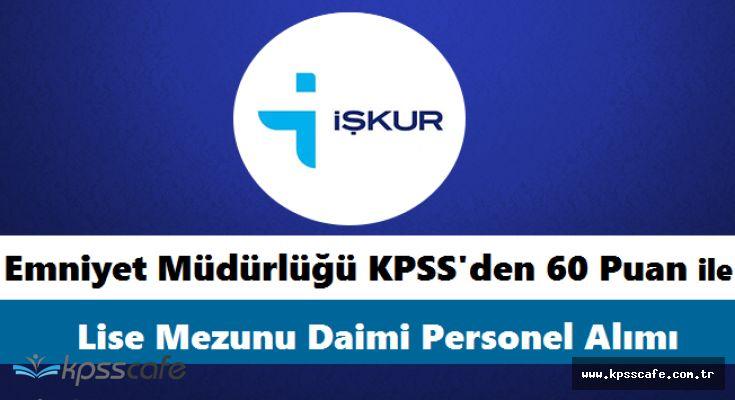 Emniyet Müdürlüğü KPSS'den 60 Puan ile Lise Mezunu Daimi Personel Alımında Bulunuyor