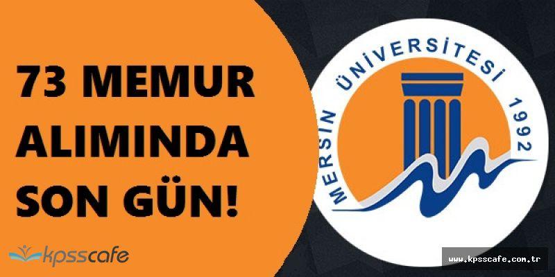 Mersin Üniversitesi 73 Memur Alıyor! Başvurularda Son Gün
