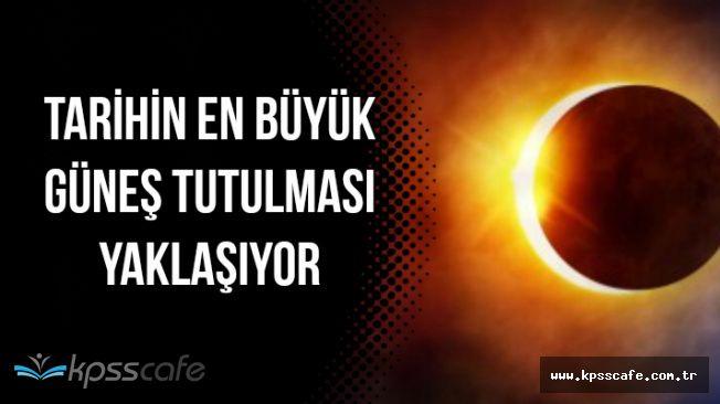 Güneş Tutulması Yaklaşıyor: Tarihin En Büyük Tutulması Olacak !