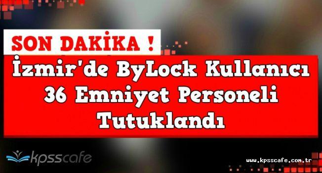İzmir'de İhraç Olan 36 Emniyet Personeli ByLock'tan Tutuklandı