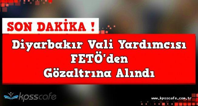 Diyarbakır Vali Yardımcısı ve Eşi FETÖ'den Gözaltına Alındı