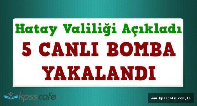 Valilik'ten Son Dakika Açıklaması: 5 Canlı Bomba Yakalandı