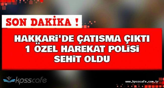 Son Dakika! Hakkari Şemdinli'de Çatışma Çıktı: 1 PÖH Şehit , 1 Yaralı