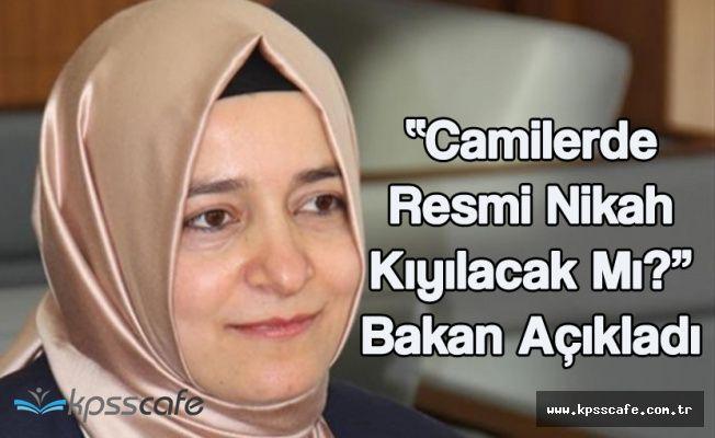 Aile Bakanı 'Camilerde Nikah Kıyılacak' Haberleriyle İlgili Açıklama Yaptı