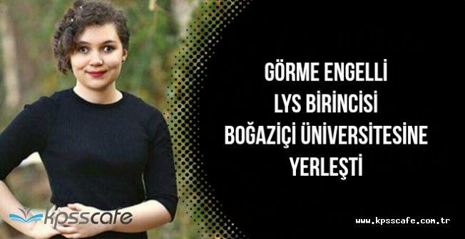 Görme Engelli LYS Birincisi Fulya Akkaya Boğaziçi Üniversitesini Kazandı