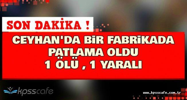 Son Dakika! Adana Ceyhan'da Bir Fabrikada Patlama: 1 Ölü , 1 Yaralı