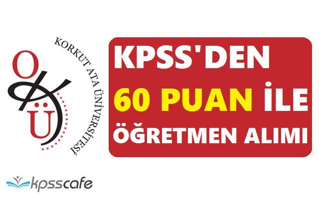 Korkut Ata Üniversitesi KPSS'den 60 Puan ile Öğretmen Alımları Yapıyor