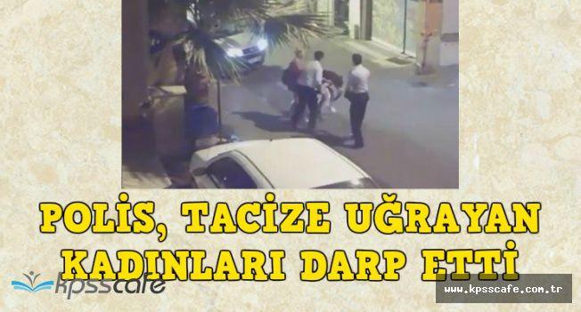 İzmir'de Tacize Uğrayan 2 Kadına Polisten Dayak