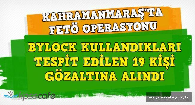 Kahramanmaraş'ta FETÖ Operasyonu: ByLock'çu 19 Kişi Gözaltında