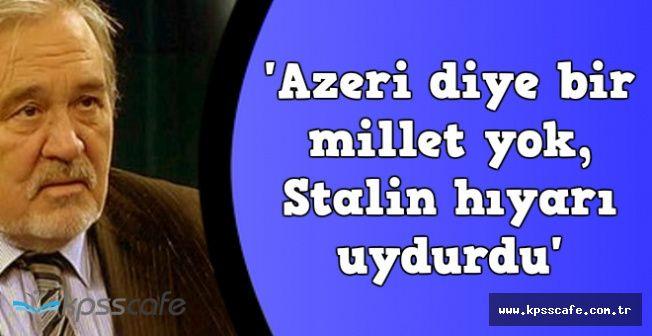 """İlber Ortaylı Sert Çıktı: """"Azeri diye bir millet yok, Stalin hıyarı uydurdu"""""""