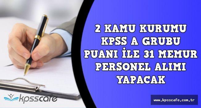 2 Kurum KPSS A Grubu Puanı ile 31 Memur Alımı Yapıyor
