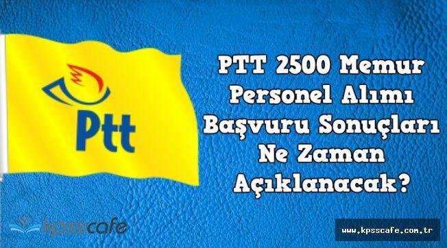 PTT 2500 Memur Personel Alımı Başvuru Sonuçları Ne Zaman Açıklanacak?