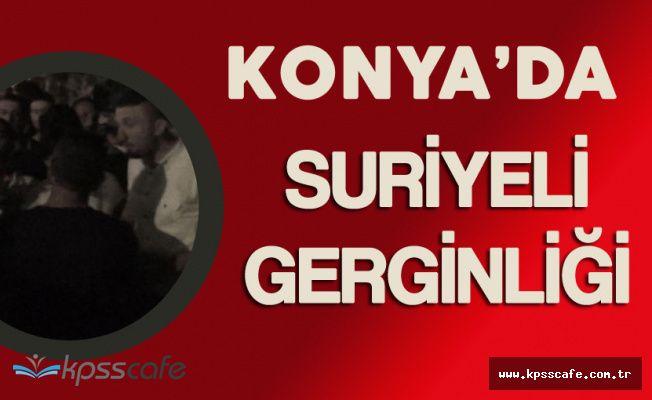 Konya'da Suriyeli Gerginliği! Ortalık Yine Karıştı
