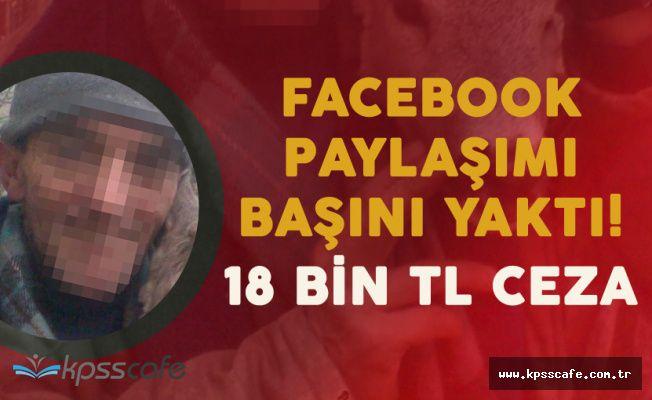 Facebook'taki Fotoğraf Paylaşımı Başını Yaktı '18 Bin TL Ceza Verildi!'