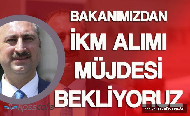 İKM Alımları için Adalet Bakanımızdan Müjdeli Haber Bekliyoruz!