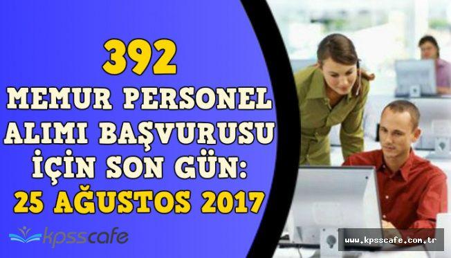 392 Memur Alımı Başvurusu İçin Son Gün: 25 Ağustos 2017 (En Az Lise Mezunu)