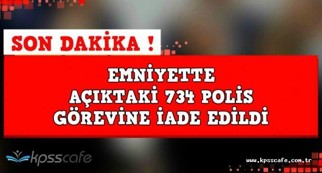 Açıktaki 734 Polis Görevine İade Edildi (İade Listesi Açıklandı mı)