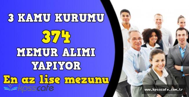3 Kamu Kurumu 374 Memur Personel Alıyor (KPSS Puanı ile En Az Lise Mezunu)