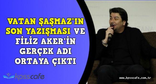 Vatan Şaşmaz'ın Son Mesajı ve Filiz Aker'in Gerçek Adı Ortaya Çıktı