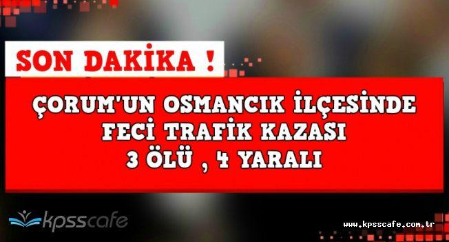 Çorum'da Feci Trafik Kazası: 3 Ölü , 4 Yaralı