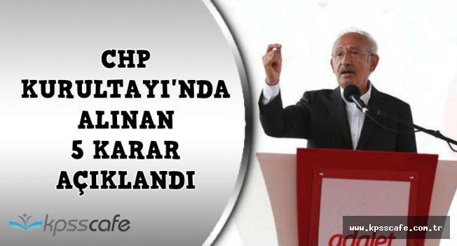 CHP Genel Başkanı Kurultay'da Alınan 5 Nihai Kararı Açıkladı
