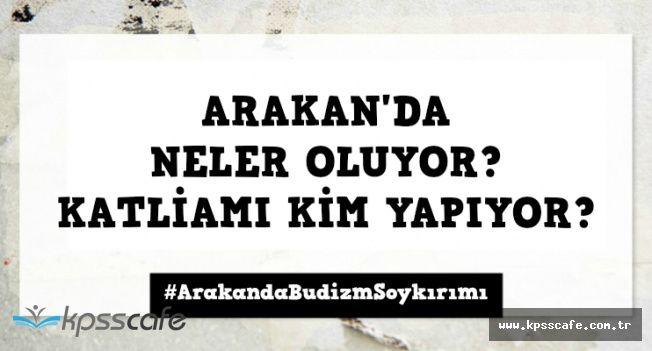 Arakan Neresi? Arakan'daki Müslüman Katliamını Kim Yapıyor?