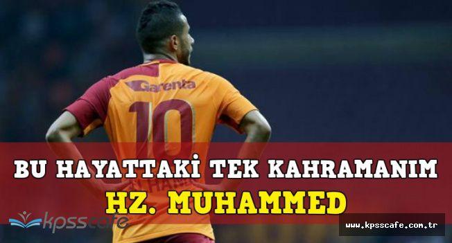 """Galatasaray'ın Yıldızı: """"Tek Kahramanım Hz. Muhammed"""""""