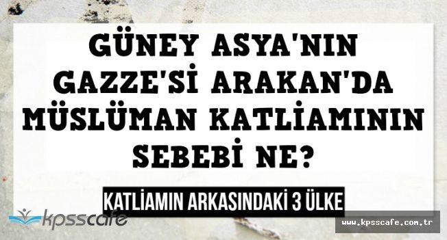 Arakan'daki Katliamın Arkasında Hangi Ülkeler Var , Katliamın Sebebi Ne?