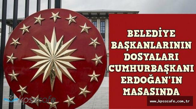 Belediye Başkanlarının Dosyaları Cumhurbaşkanı Erdoğan'ın Masasında