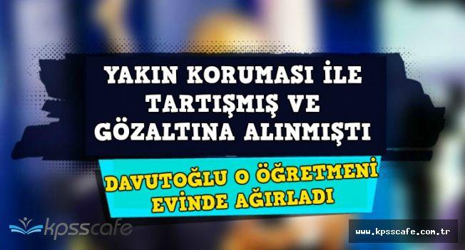 Ahmet Davutoğlu Gözaltına Alınan O Öğretmeni Evinde Konuk Etti