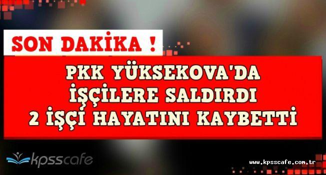 Son Dakika ! PKK'lılar Hakkari'de İşçilere Saldırdı: 2 İşçi Hayatını Kaybetti