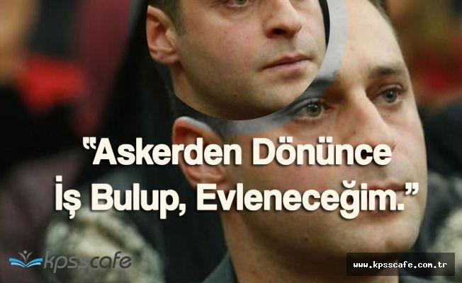 """Askere Giden Kılıçdaroğlu :"""" Dönünce İş Bulup Evleneceğim"""""""
