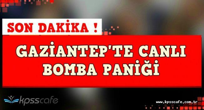 Son Dakika: Gaziantep'te Canlı Bomba Paniği: 1 Tutuklama