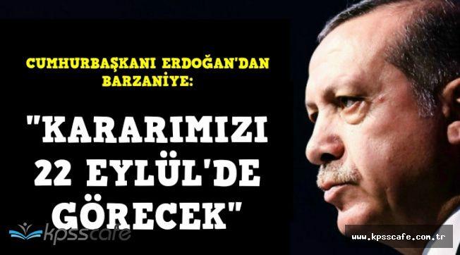 """Cumhurbaşkanı Erdoğan'dan Sert Açıklama: """"Kararımızı 22 Eylül'de Görecek"""""""