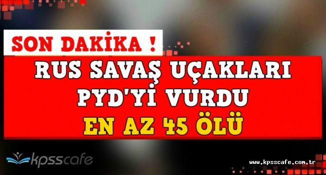 Son Dakika ! Rus Savaş Uçakları YPG'yi Vurdu: En Az 45 Ölü