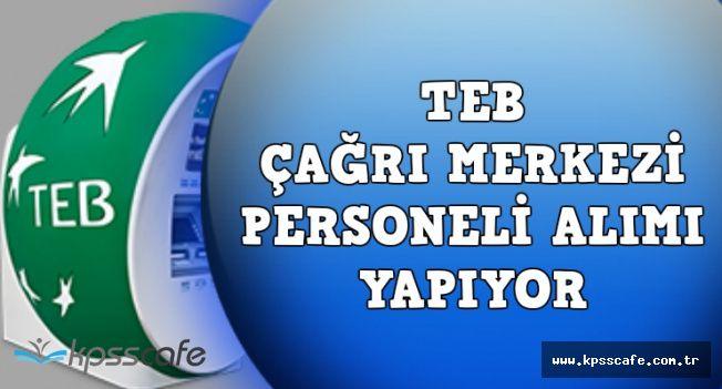 TEB Çağrı Merkezi Personeli Alımı Başvuruları Sona Eriyor (Online Başvuru)