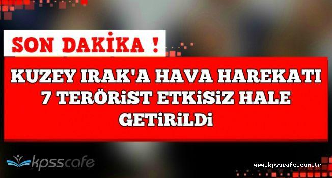 Son Dakika: PKK'ya Hava Harekatı: 7 Terörist Etkisiz Hale Getirildi