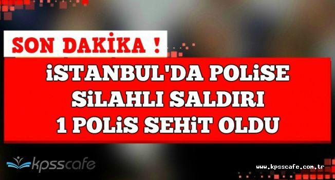İstanbul'da Polise Silahlı Saldırı: 1 Polis Şehit Oldu