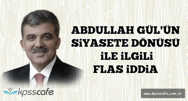 Abdullah Gül Siyasete Geri mi Dönüyor? Eski Danışmanında Son Dakika Açıklaması