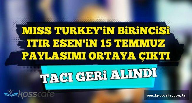 Itır Esen'in Mıss Turkey 2017 Tacı 15 Temmuz Paylaşımı Nedeniyle Geri Alındı