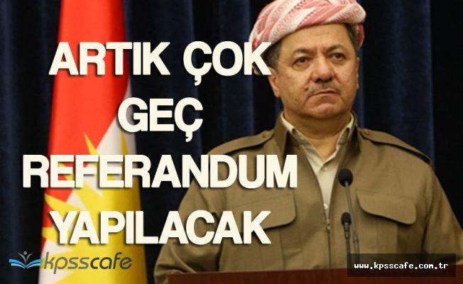 Barzani'den Referandum Açıklaması 'Artık Çok Geç'