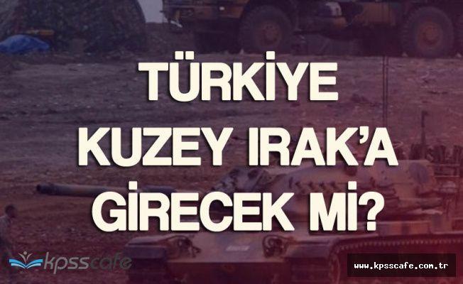 """Hükümetten Flaş Açıklama """"Türkiye Kuzey Irak'a Girecek Mi?"""""""