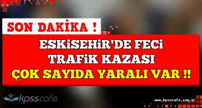 Eskişehir'de Feci Trafik Kazası Yaşandı: Çok Sayıda Yaralı Var