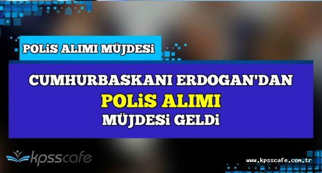 Cumhurbaşkanı Erdoğan Polis Alımı Müjdesi Geldi: Alımlar Devam Edecek