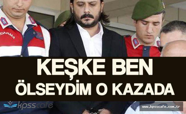 """Behzat Ç'nin Yazarı Serbes """" Keşke Ben Ölseydim O Kazada"""""""