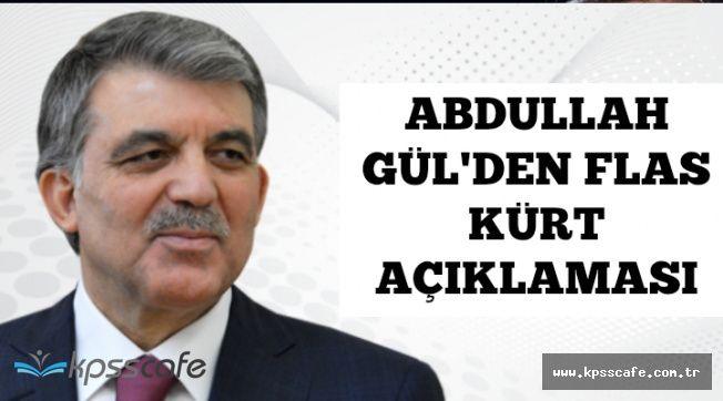 Abdullah Gül'den Flaş Kürt Açıklaması
