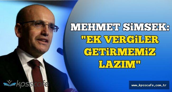 """Mehmet Şimşek: """"Ek vergiler getirmemiz lazım"""""""