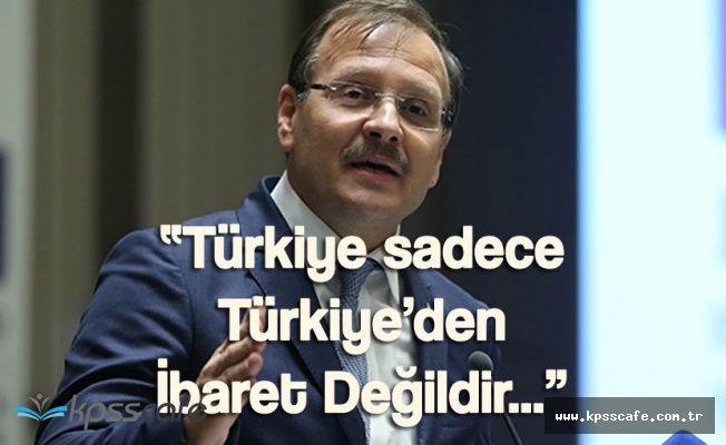 """Başbakan Yardımcısı: """" Türkiye sadece Türkiye'den İbaret Değil"""""""